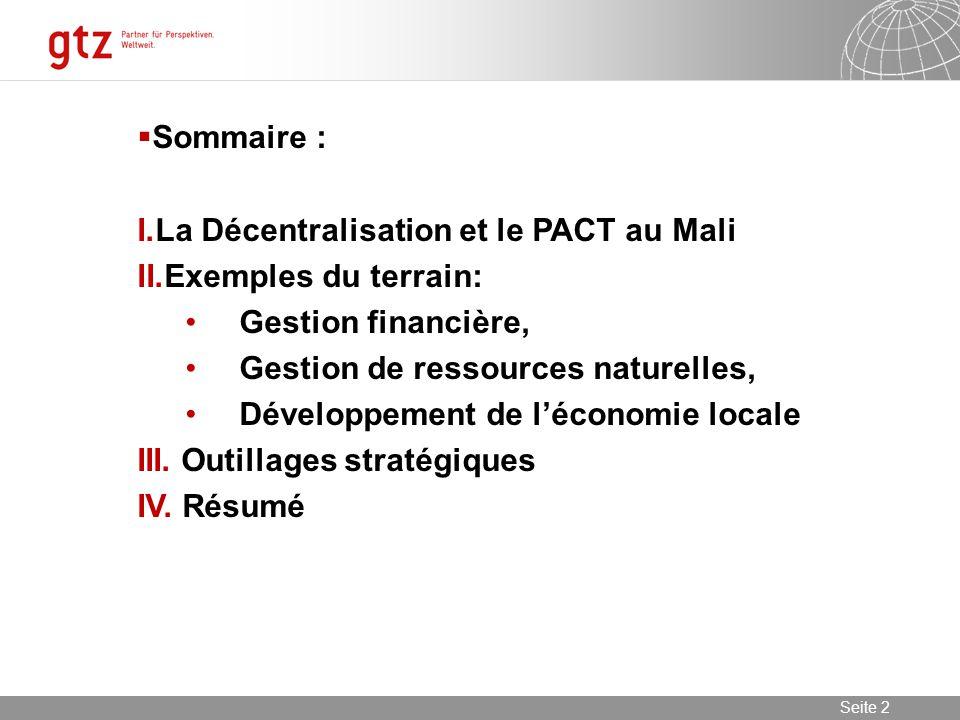 09.06.2014 Seite 2 Seite 2 Sommaire : I.La Décentralisation et le PACT au Mali II.Exemples du terrain: Gestion financière, Gestion de ressources naturelles, Développement de léconomie locale III.