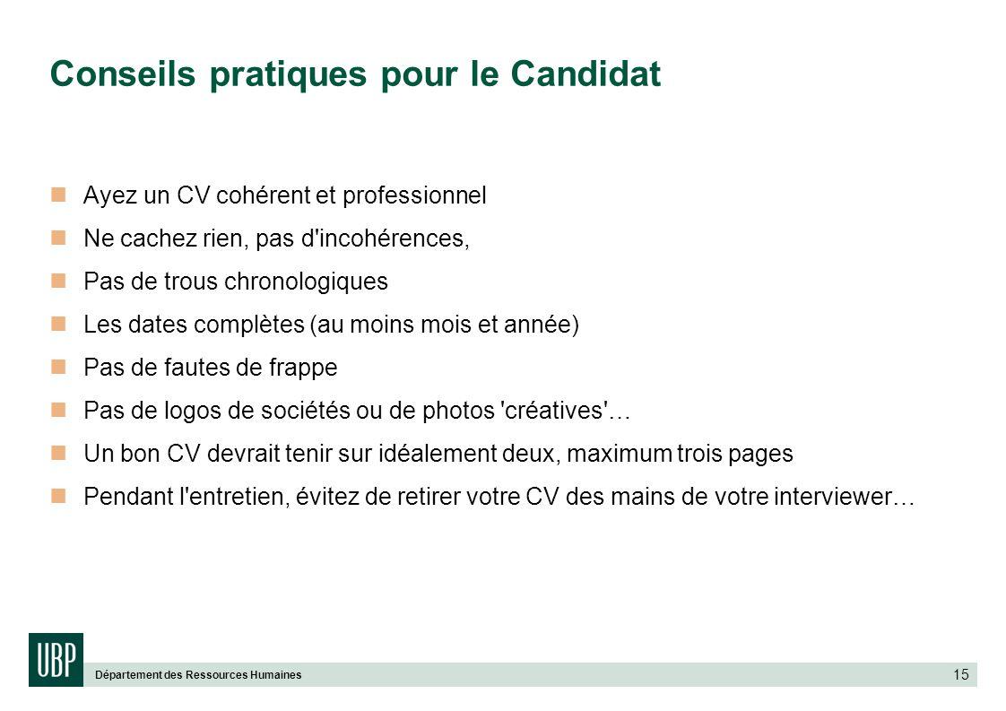 Département des Ressources Humaines 15 Conseils pratiques pour le Candidat Ayez un CV cohérent et professionnel Ne cachez rien, pas d'incohérences, Pa