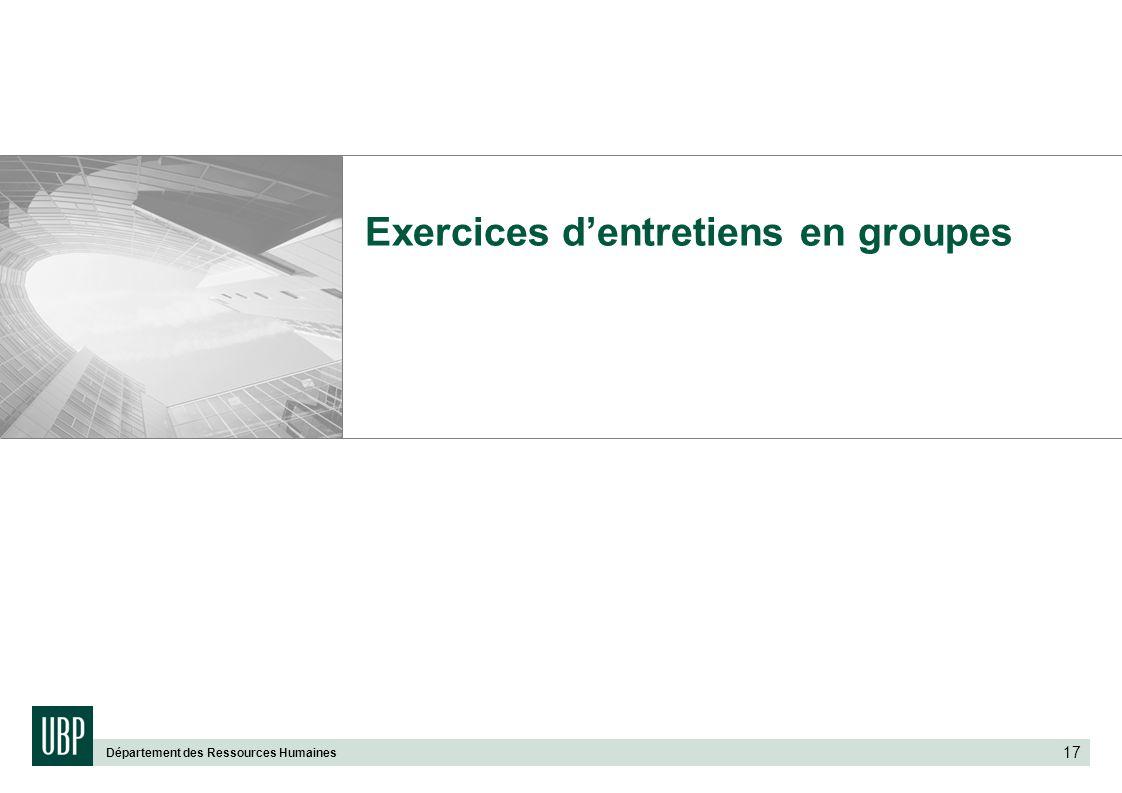 Département des Ressources Humaines 17 Exercices dentretiens en groupes