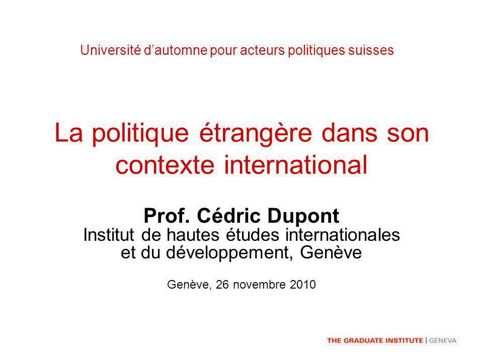 La politique étrangère dans son contexte international Prof. Cédric Dupont Institut de hautes études internationales et du développement, Genève Genèv