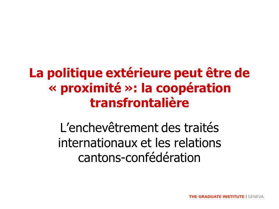 La politique extérieure peut être de « proximité »: la coopération transfrontalière Lenchevêtrement des traités internationaux et les relations canton