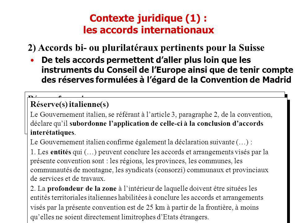 Contexte juridique (1) : les accords internationaux 2) Accords bi- ou plurilatéraux pertinents pour la Suisse Réserve française Le Gouvernement de la République française, se référant à larticle 3, paragraphe 2, de la convention, déclare quil subordonne lapplication de celle-ci à la conclusion daccords interétatiques.
