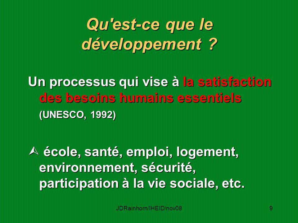 JDRainhorn/IHEID/nov089 Qu'est-ce que le développement ? Un processus qui vise à la satisfaction des besoins humains essentiels (UNESCO, 1992) école,