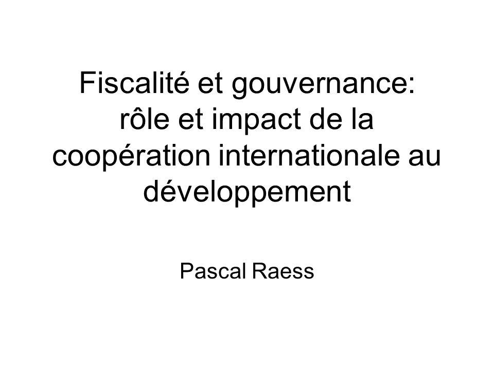 Fiscalité et gouvernance: rôle et impact de la coopération internationale au développement Pascal Raess
