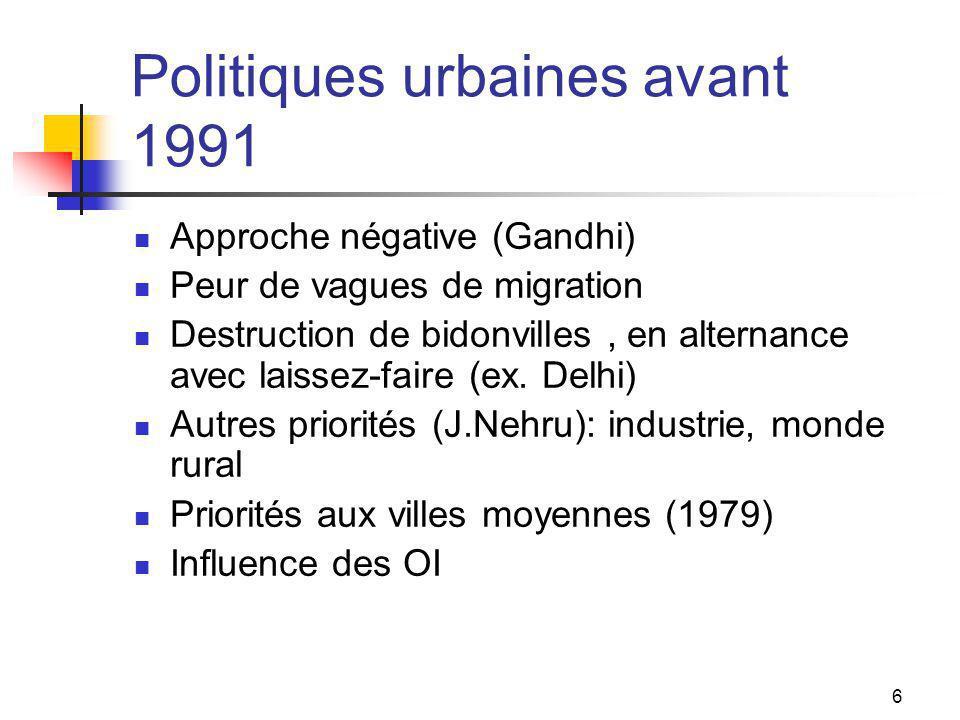 6 Politiques urbaines avant 1991 Approche négative (Gandhi) Peur de vagues de migration Destruction de bidonvilles, en alternance avec laissez-faire (