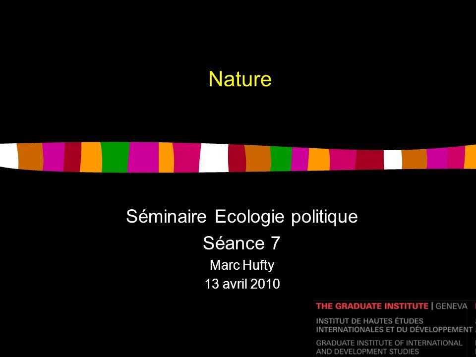 Nature Séminaire Ecologie politique Séance 7 Marc Hufty 13 avril 2010