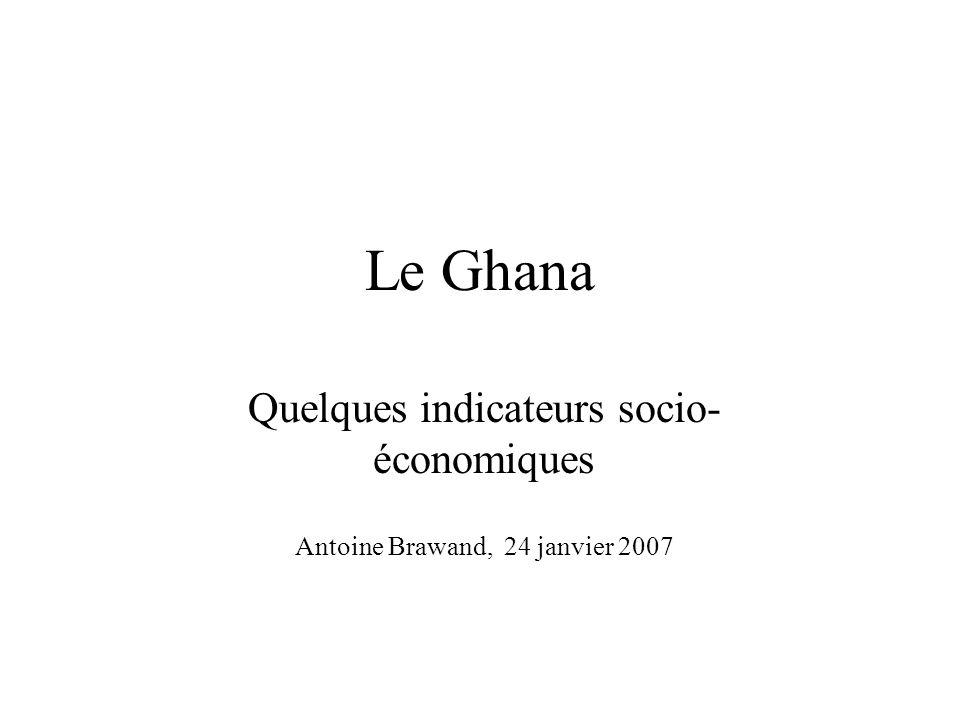 Le Ghana Quelques indicateurs socio- économiques Antoine Brawand, 24 janvier 2007