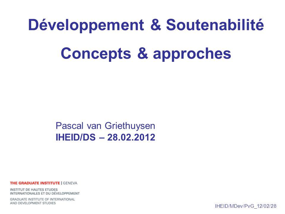 IHEID/MDev/PvG_12/02/28 Développement & Soutenabilité Concepts & approches Pascal van Griethuysen IHEID/DS – 28.02.2012