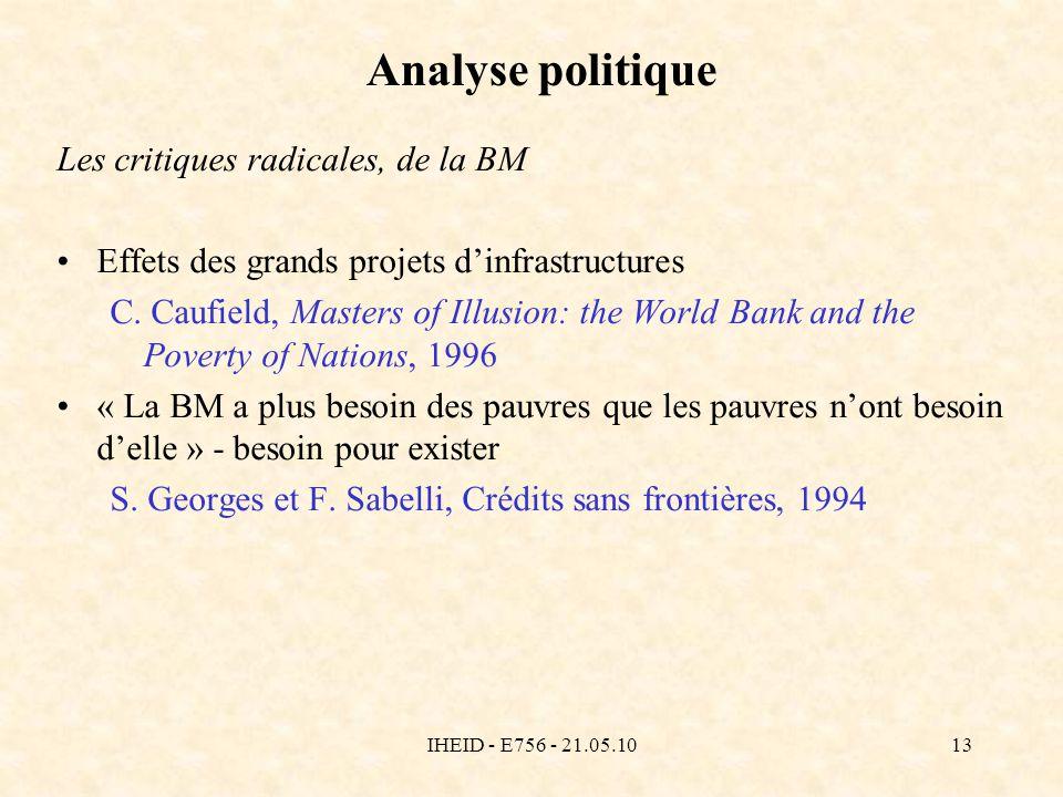 IHEID - E756 - 21.05.1013 Analyse politique Les critiques radicales, de la BM Effets des grands projets dinfrastructures C.