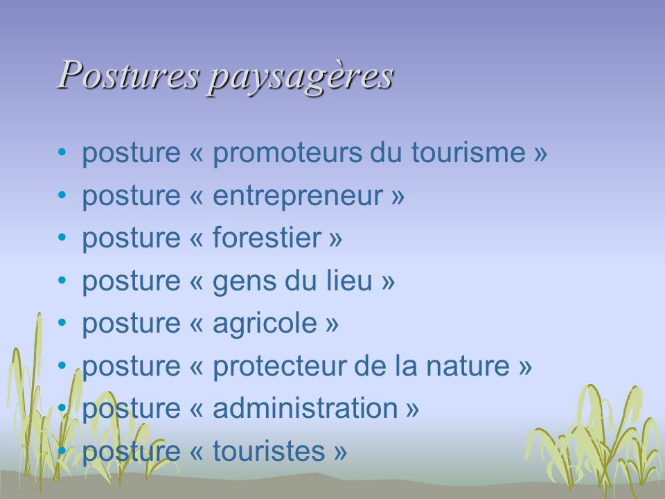 Postures paysagères posture « promoteurs du tourisme » posture « entrepreneur » posture « forestier » posture « gens du lieu » posture « agricole » posture « protecteur de la nature » posture « administration » posture « touristes »