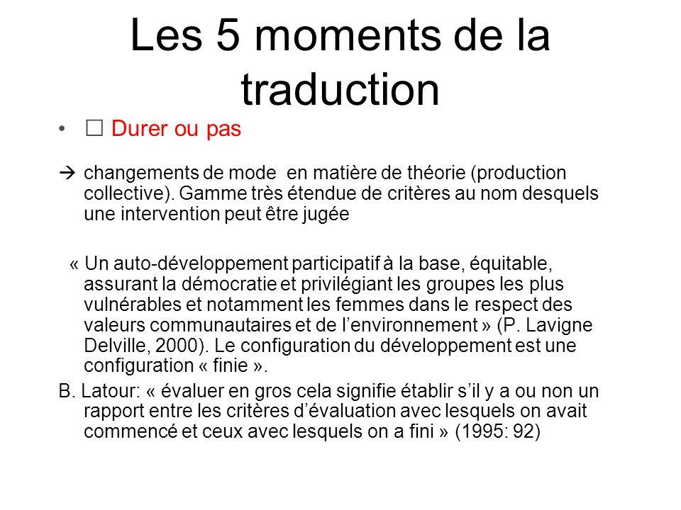 Les 5 moments de la traduction Durer ou pas changements de mode en matière de théorie (production collective). Gamme très étendue de critères au nom d