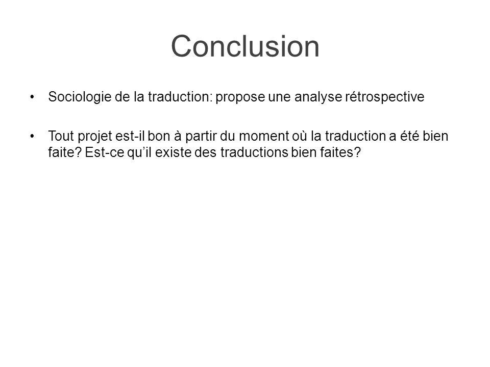 Conclusion Sociologie de la traduction: propose une analyse rétrospective Tout projet est-il bon à partir du moment où la traduction a été bien faite?