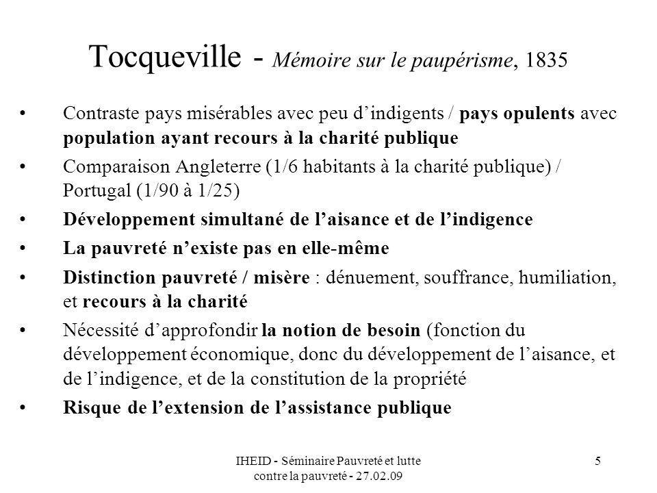 IHEID - Séminaire Pauvreté et lutte contre la pauvreté - 27.02.09 5 Tocqueville - Mémoire sur le paupérisme, 1835 Contraste pays misérables avec peu d