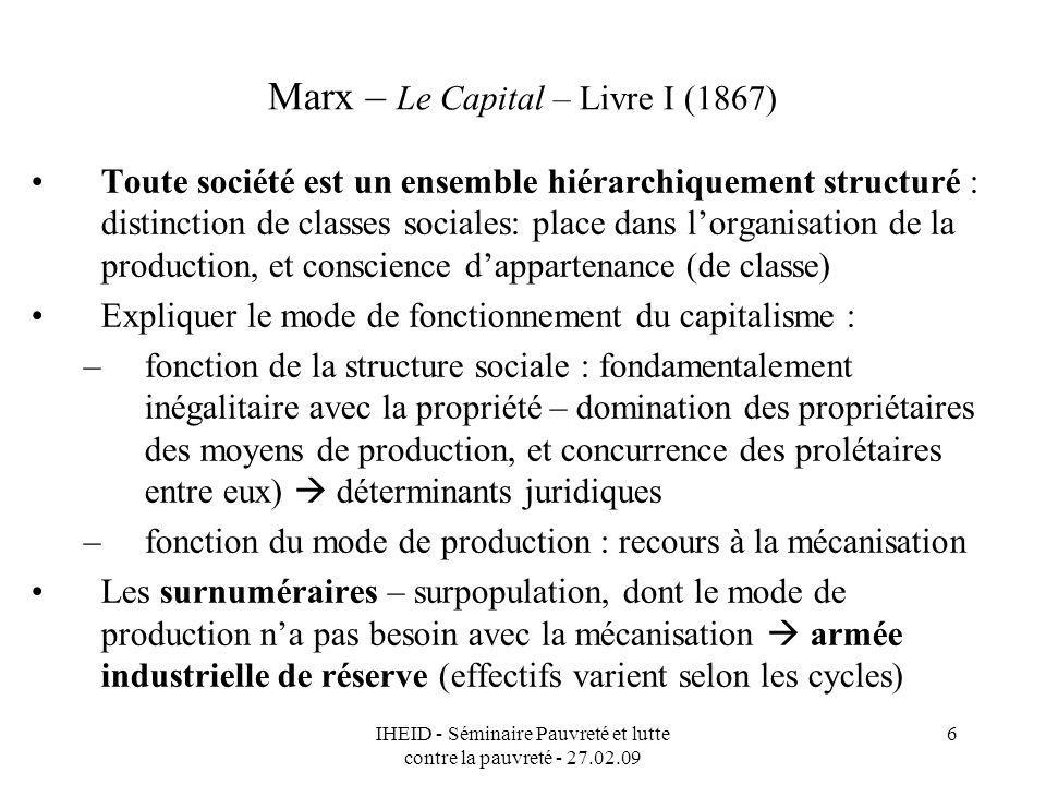 IHEID - Séminaire Pauvreté et lutte contre la pauvreté - 27.02.09 6 Marx – Le Capital – Livre I (1867) Toute société est un ensemble hiérarchiquement
