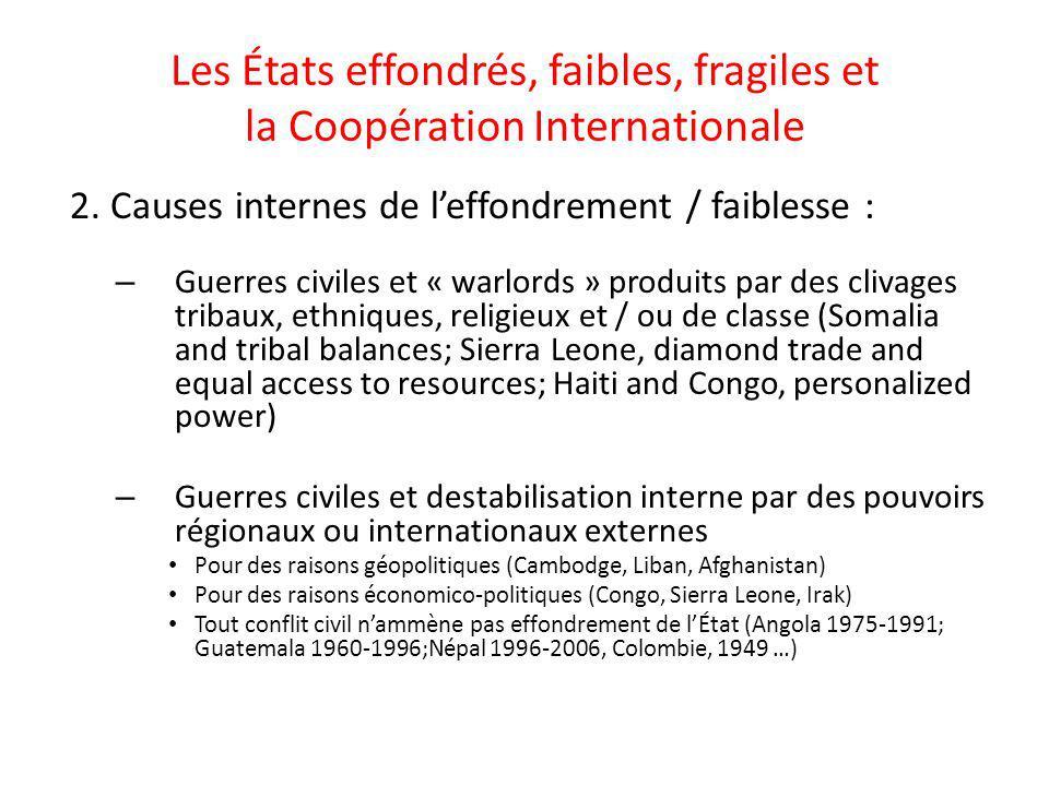 Les États effondrés, faibles, fragiles et la Coopération Internationale 2. Causes internes de leffondrement / faiblesse : – Guerres civiles et « warlo