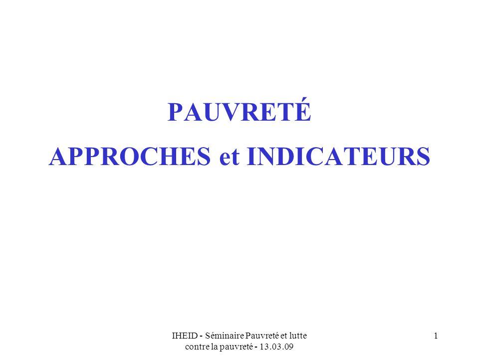 IHEID - Séminaire Pauvreté et lutte contre la pauvreté - 13.03.09 1 PAUVRETÉ APPROCHES et INDICATEURS