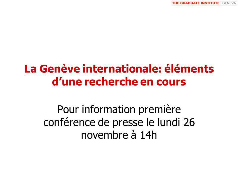 La Genève internationale: éléments dune recherche en cours Pour information première conférence de presse le lundi 26 novembre à 14h