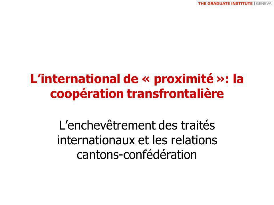 Linternational de « proximité »: la coopération transfrontalière Lenchevêtrement des traités internationaux et les relations cantons-confédération