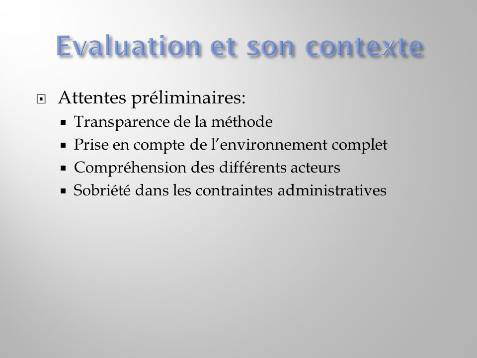 Attentes préliminaires: Transparence de la méthode Prise en compte de lenvironnement complet Compréhension des différents acteurs Sobriété dans les contraintes administratives