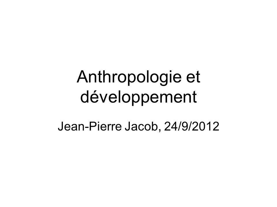Anthropologie et développement Jean-Pierre Jacob, 24/9/2012