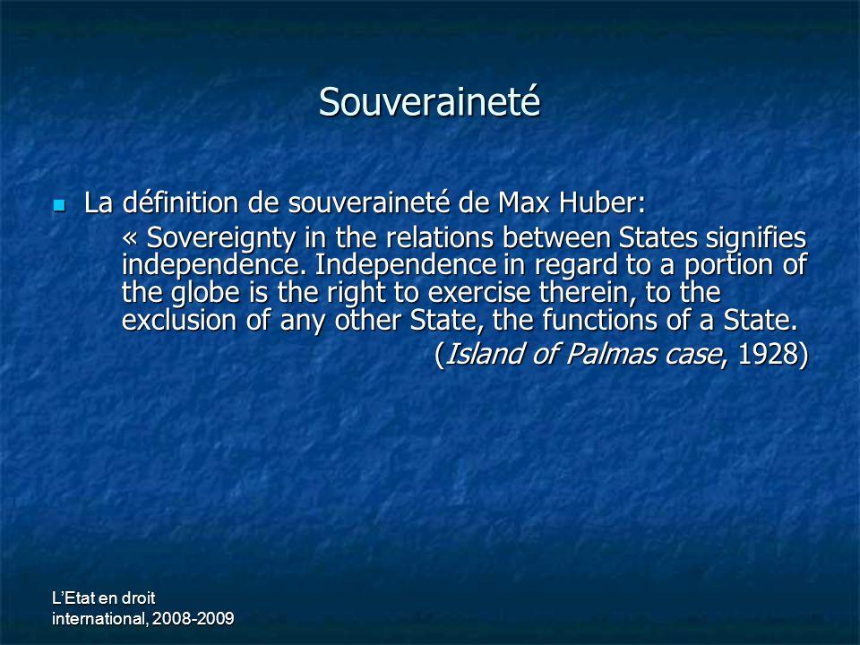 LEtat en droit international, 2008-2009 Souveraineté La définition de souveraineté de Max Huber: La définition de souveraineté de Max Huber: « Sovereignty in the relations between States signifies independence.