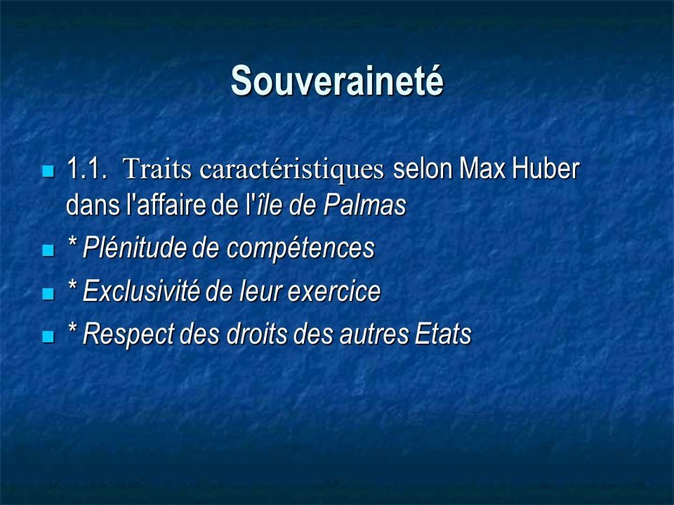 Souveraineté 1.1.Traits caractéristiques selon Max Huber dans l affaire de l île de Palmas 1.1.