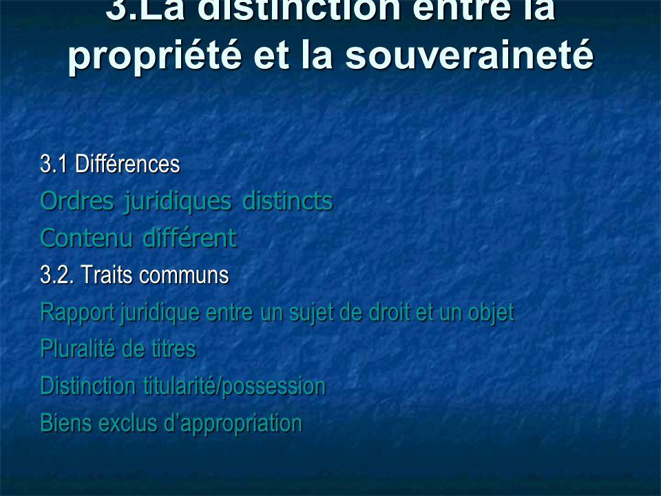 3.La distinction entre la propriété et la souveraineté 3.La distinction entre la propriété et la souveraineté 3.1 Différences Ordres juridiques distincts Contenu différent 3.2.