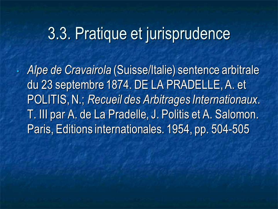3.3. Pratique et jurisprudence Alpe de Cravairola (Suisse/Italie) sentence arbitrale du 23 septembre 1874. DE LA PRADELLE, A. et POLITIS, N.; Recueil