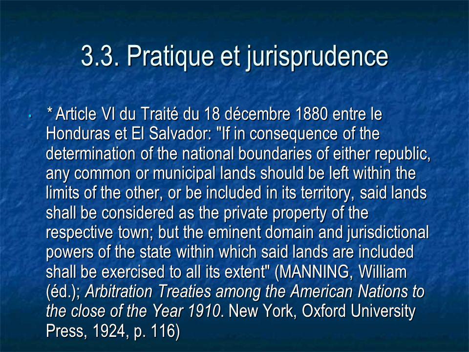 3.3. Pratique et jurisprudence * Article VI du Traité du 18 décembre 1880 entre le Honduras et El Salvador: