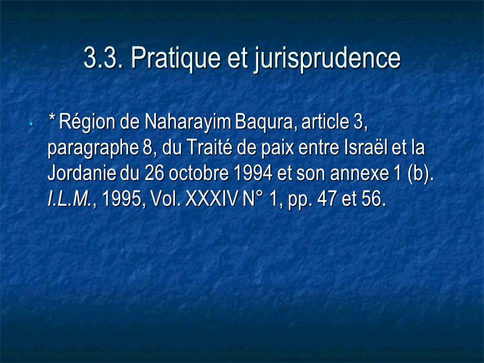3.3. Pratique et jurisprudence * Région de Naharayim Baqura, article 3, paragraphe 8, du Traité de paix entre Israël et la Jordanie du 26 octobre 1994