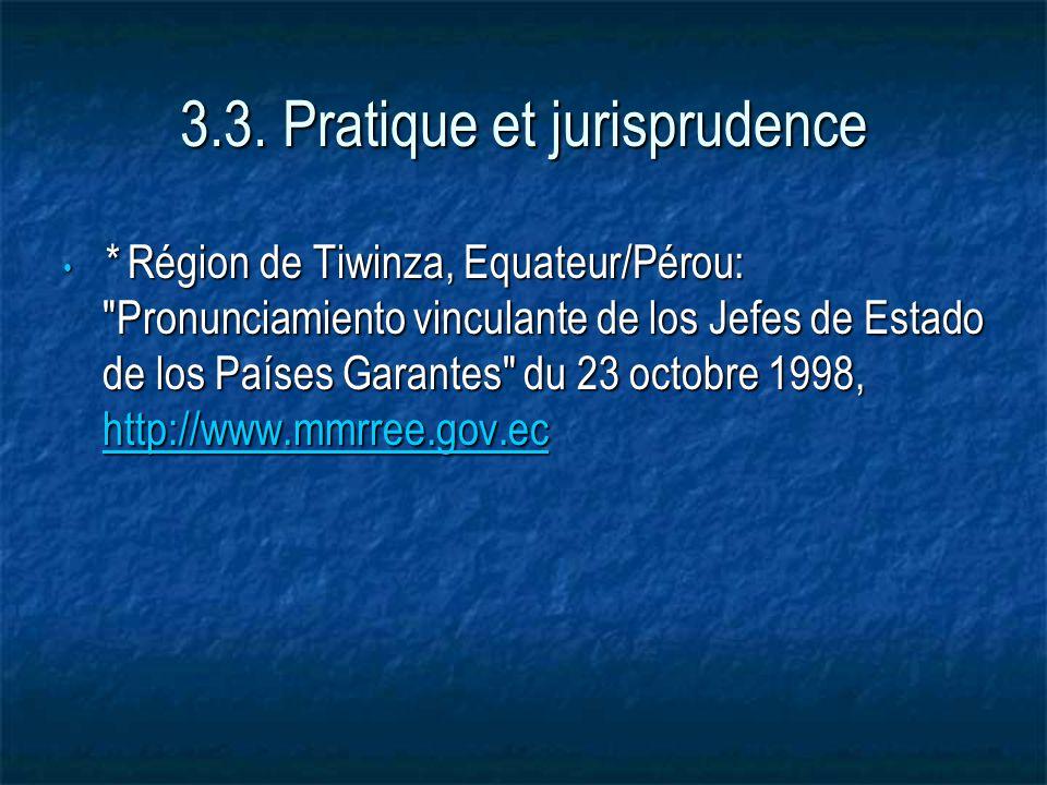 3.3. Pratique et jurisprudence * Région de Tiwinza, Equateur/Pérou: