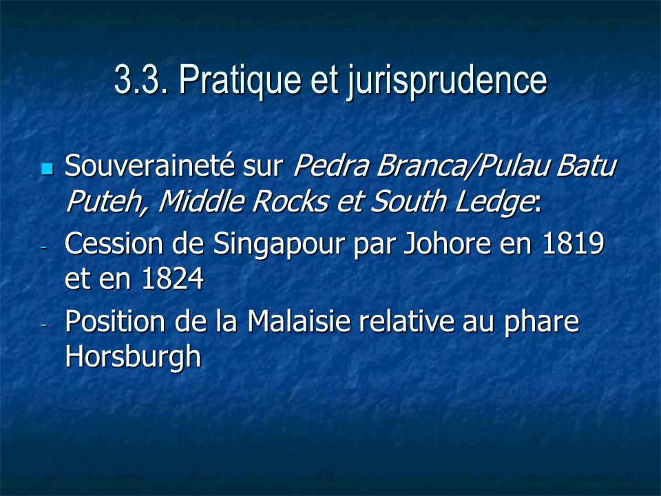 3.3. Pratique et jurisprudence Souveraineté sur Pedra Branca/Pulau Batu Puteh, Middle Rocks et South Ledge: Souveraineté sur Pedra Branca/Pulau Batu P