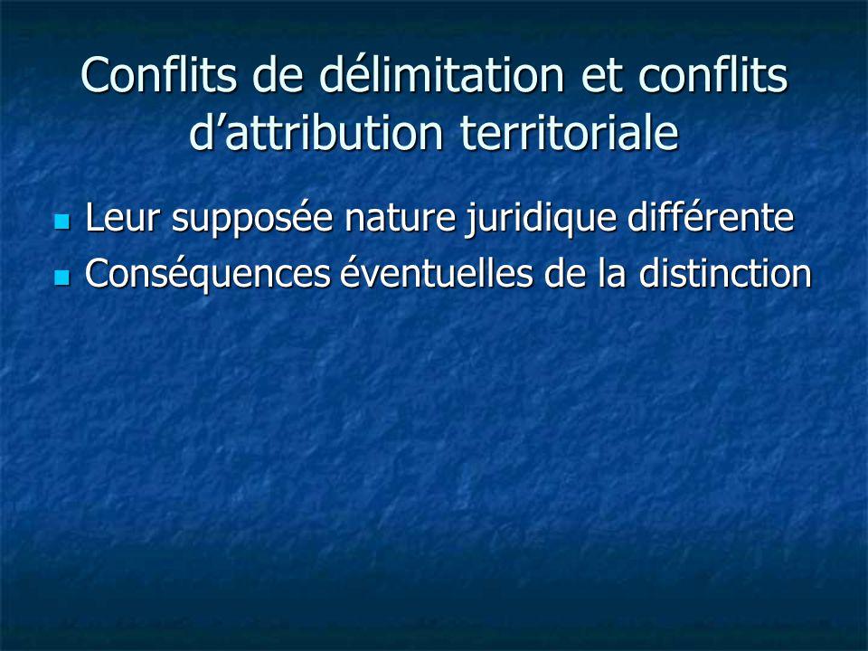 Conflits de délimitation et conflits dattribution territoriale Leur supposée nature juridique différente Leur supposée nature juridique différente Conséquences éventuelles de la distinction Conséquences éventuelles de la distinction