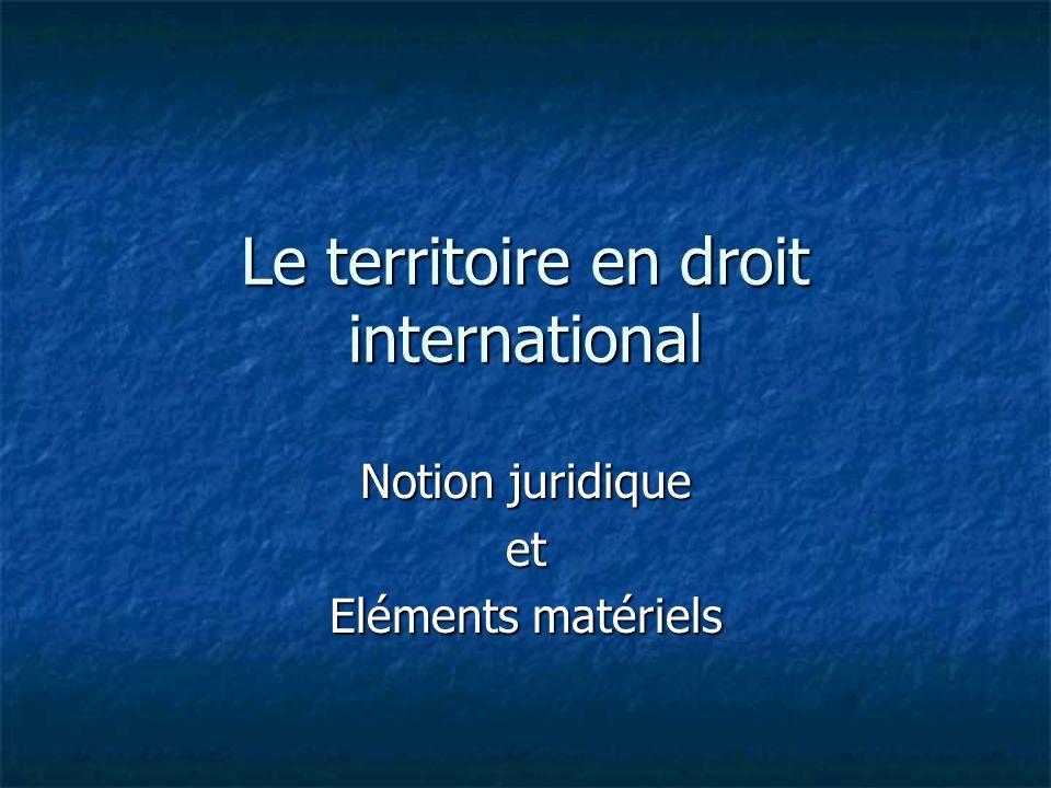 Le territoire en droit international Notion juridique et Eléments matériels