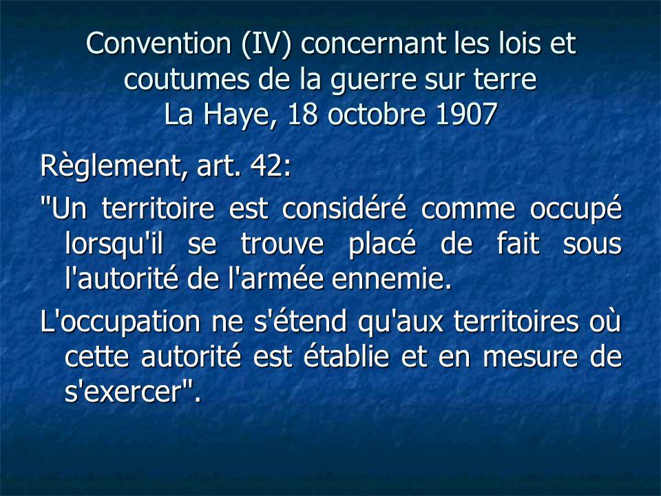 Convention (IV) concernant les lois et coutumes de la guerre sur terre La Haye, 18 octobre 1907 Règlement, art.