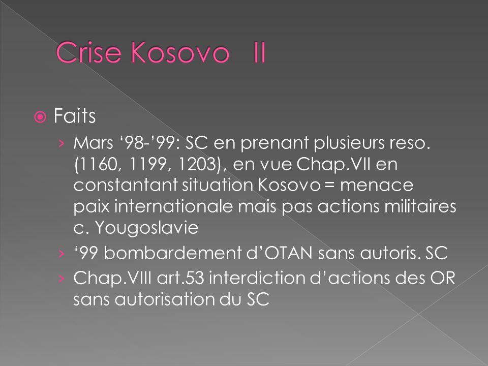Faits Mars 98-99: SC en prenant plusieurs reso. (1160, 1199, 1203), en vue Chap.VII en constantant situation Kosovo = menace paix internationale mais