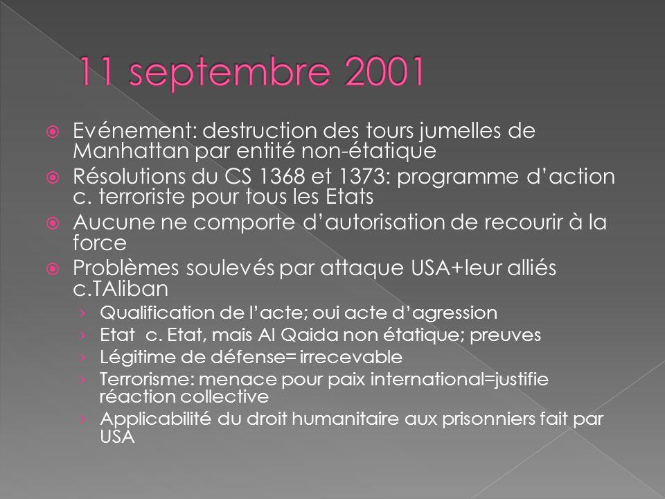 Evénement: destruction des tours jumelles de Manhattan par entité non-étatique Résolutions du CS 1368 et 1373: programme daction c.