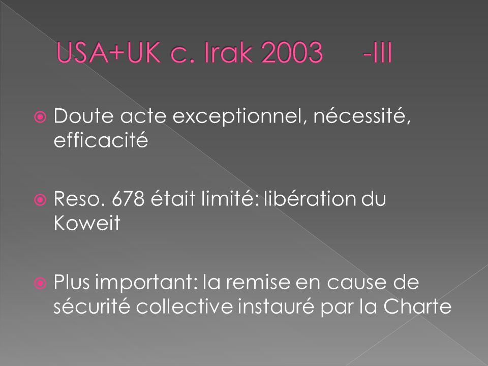 Doute acte exceptionnel, nécessité, efficacité Reso. 678 était limité: libération du Koweit Plus important: la remise en cause de sécurité collective