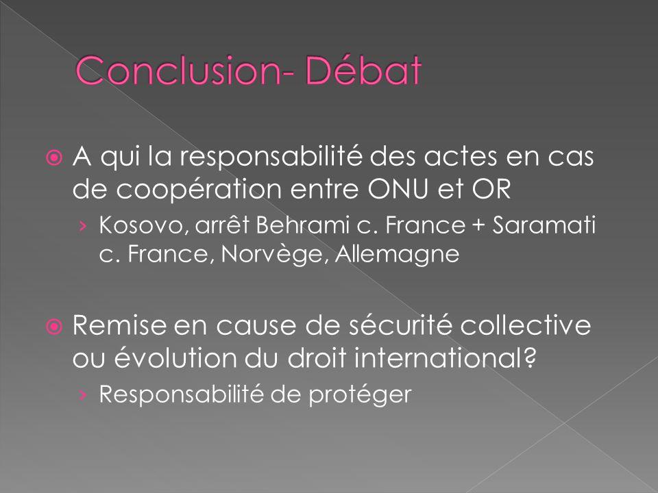 A qui la responsabilité des actes en cas de coopération entre ONU et OR Kosovo, arrêt Behrami c. France + Saramati c. France, Norvège, Allemagne Remis