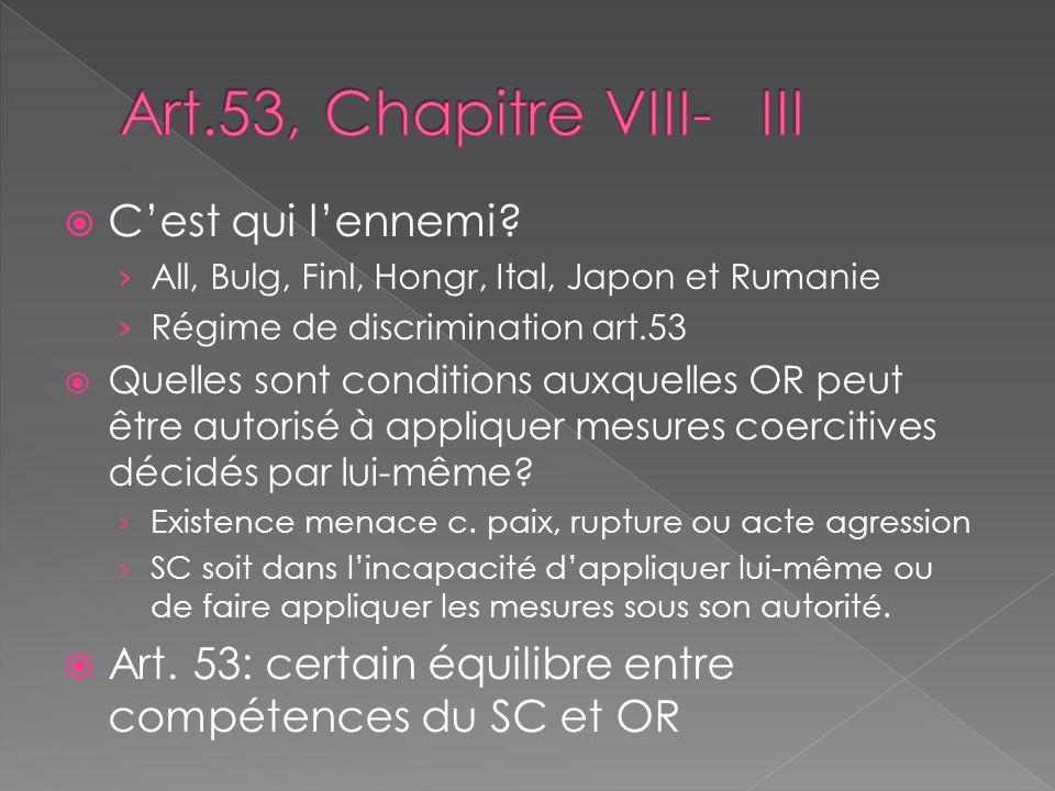 Cest qui lennemi? All, Bulg, Finl, Hongr, Ital, Japon et Rumanie Régime de discrimination art.53 Quelles sont conditions auxquelles OR peut être autor