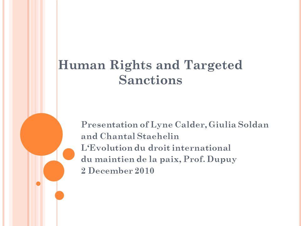 Human Rights and Targeted Sanctions Presentation of Lyne Calder, Giulia Soldan and Chantal Staehelin LEvolution du droit international du maintien de
