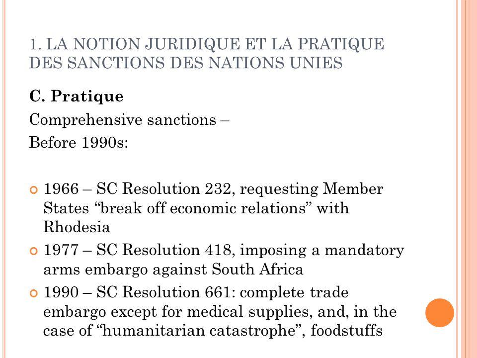 1. LA NOTION JURIDIQUE ET LA PRATIQUE DES SANCTIONS DES NATIONS UNIES C. Pratique Comprehensive sanctions – Before 1990s: 1966 – SC Resolution 232, re