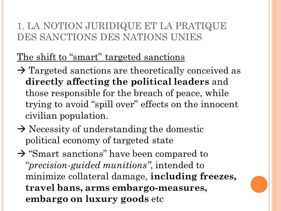 1. LA NOTION JURIDIQUE ET LA PRATIQUE DES SANCTIONS DES NATIONS UNIES The shift to smart targeted sanctions Targeted sanctions are theoretically conce