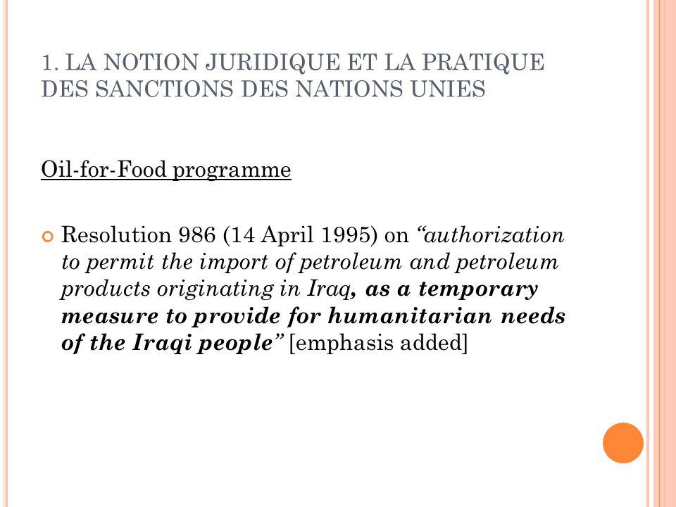 1. LA NOTION JURIDIQUE ET LA PRATIQUE DES SANCTIONS DES NATIONS UNIES Oil-for-Food programme Resolution 986 (14 April 1995) on authorization to permit