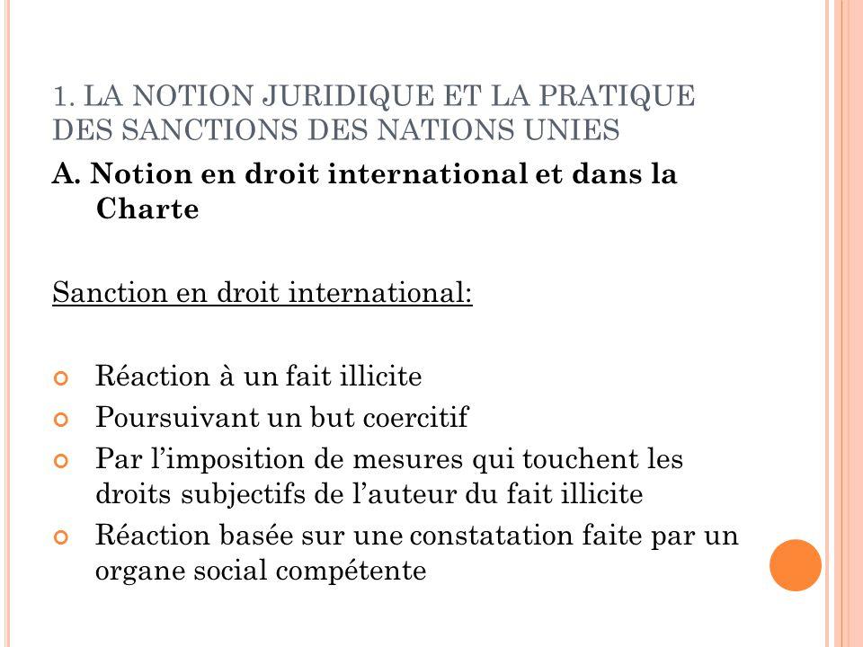 1. LA NOTION JURIDIQUE ET LA PRATIQUE DES SANCTIONS DES NATIONS UNIES A. Notion en droit international et dans la Charte Sanction en droit internation