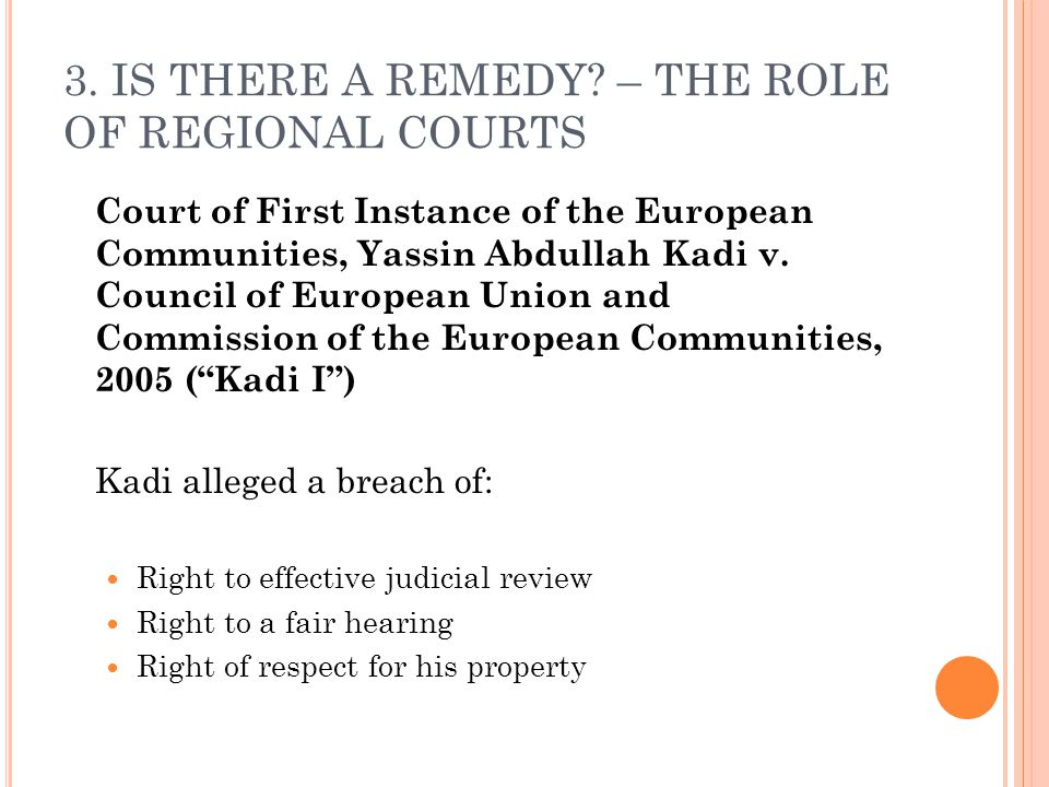 3. IS THERE A REMEDY? – THE ROLE OF REGIONAL COURTS Court of First Instance of the European Communities, Yassin Abdullah Kadi v. Council of European U