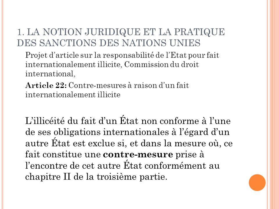 1. LA NOTION JURIDIQUE ET LA PRATIQUE DES SANCTIONS DES NATIONS UNIES Projet darticle sur la responsabilité de lEtat pour fait internationalement illi