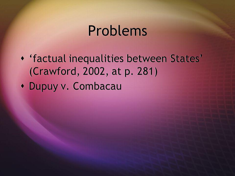 Problems factual inequalities between States (Crawford, 2002, at p. 281) Dupuy v. Combacau factual inequalities between States (Crawford, 2002, at p.