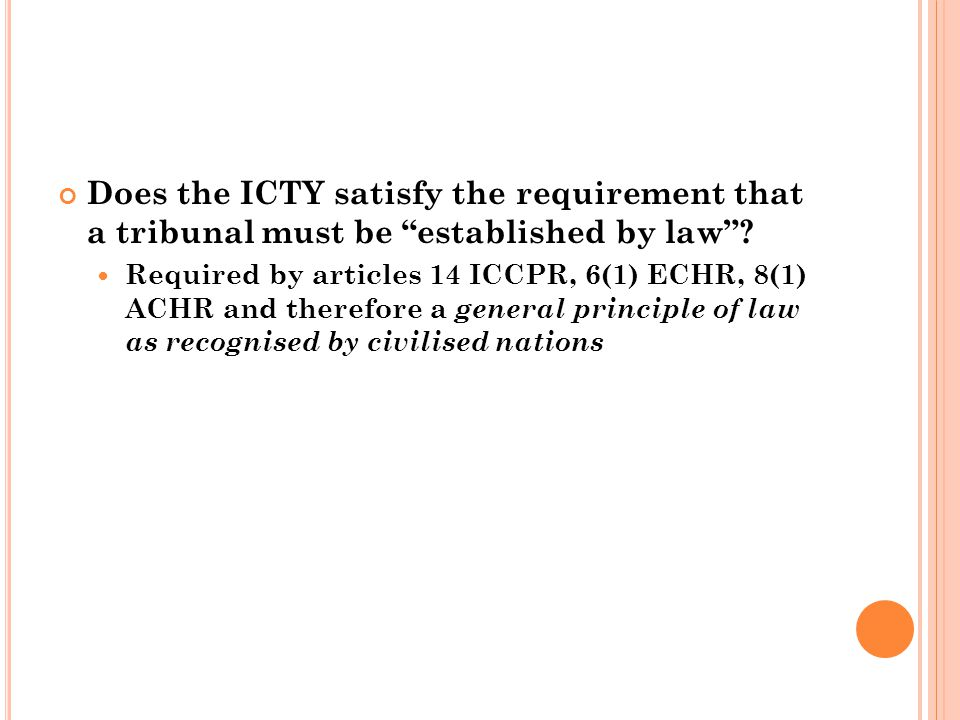 Does the ICTY satisfy the requirement that a tribunal must be established by law? Required by articles 14 ICCPR, 6(1) ECHR, 8(1) ACHR and therefore a
