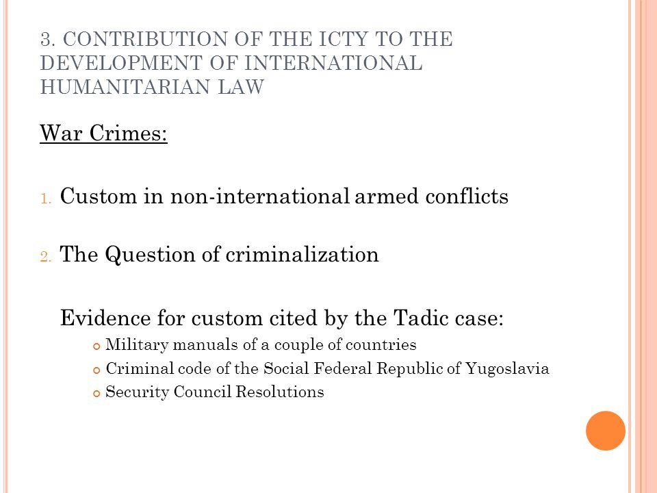 War Crimes: 1. Custom in non-international armed conflicts 2. The Question of criminalization Evidence for custom cited by the Tadic case: Military ma